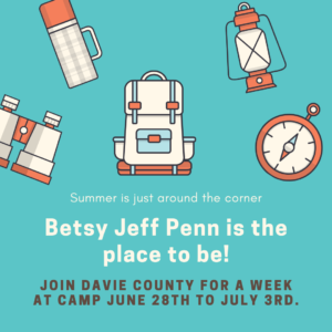 A blue background with illustrated camping gear, a backpack, lantern, canteen, compass and binoculars across the top. The text is in in white and says, Summer is just around the corner, Betsy Jeff Penn is the place to be! Join Davie County for a week at camp, June twenty-eighth to July third.